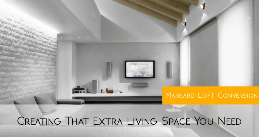 Mansard Loft Conversion: Creating That Extra Living Space You Need